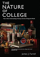 The nature of college : how a new understanding of campus life can change the world