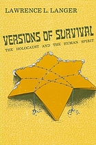 Versions of survival : the Holocaust and the human spirit