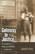 Gateway to justice : the juvenile court and progressive child welfare in a southern city