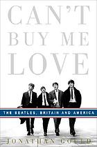 Can't buy me love : the Beatles, Britain, and America