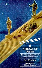 Arrows of desire : the films of Michael Powell and Emeric Pressburger