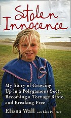 Stolen innocence : my story of growing up in a polygamous sect, becoming a teenage bride, and breaking free