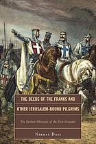 The deeds of the Franks and other Jerusalem-bound pilgrims : the earliest chronicle of the first crusades