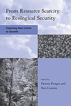 From resource scarcity to ecological security : exploring new limits to growth