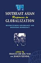 Southeast Asian responses to globalization : restructuring governance and deepening democracy