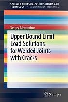 Upper bound limit load solutions for welded joints with cracks