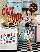 The can't cook book : 100 + recipes for the absolutely terrified!