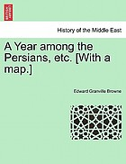 A year amongst the Persians. Impressions as to the life, character, & thought of the people of Persia, received during twelve months' residence in that country in the years 1887-1888,