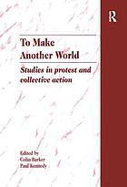 To make another world : studies in protest and collective action