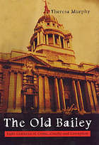 The Old Bailey : eight centuries of crime, cruelty, and corruption