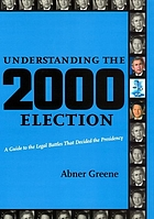 Understanding the 2000 election : a guide to the legal battles that decided the presidency