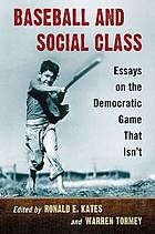 Baseball and social class : essays on the democratic game that isn't