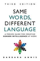 Same words, different language : a proven guide for creating gender intelligence at work