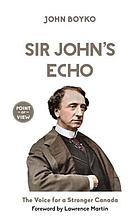 Sir John's echo : the voice for a stronger Canada