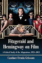 Fitzgerald and Hemingway on Film : a Critical Study of the Adaptations, 1924-2013.