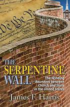 The serpentine wall : the winding boundary between church and state in the United States