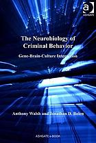 The neurobiology of criminal behavior : gene-brain-culture interaction