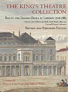 The King's Theatre Collection : ballet and Italian opera in London 1706-1883 : from the John Milton and Ruth Neils Ward Collection, Harvard Theatre Collection : a catalogue