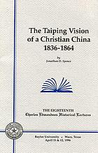 The Taiping vision of a Christian China, 1836-1864