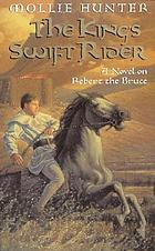 The king's swift rider : a novel on Robert the Bruce