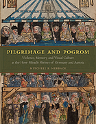 Pilgrimage et pogrom : violence, memory, and visual culture at the host-miracle shrines of Germany and Austria