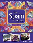 From Spain with love : 11 quilts celebrate Mediterranean color