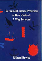 Retirement income provision in New Zealand : a way forward