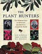 The plant hunters : two hundred years of adventure and discovery around the world