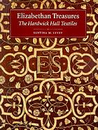 Elizabethan treasures : the Hardwick Hall textiles