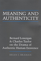 Meaning and authenticity : Bernard Lonergan and Charles Taylor on the drama of authentic human existence