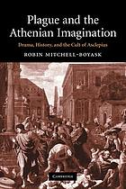 Plague and the Athenian imagination : drama, history, and the cult of Asclepius