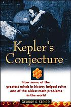Kepler's conjecture : how some of the greatest minds in history helped solve one of the oldest math problems in the world