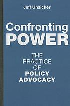 Confronting power : the practice of policy advocacy