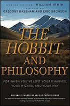 The Hobbit and philosophy : for when you've lost your dwarves, your wizard, and your way