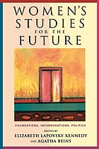 Women's studies for the future : foundations, interrogations, politics