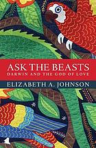 Ask the Beasts : Darwin and the God of Love.