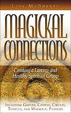Magickal connections : creating a lasting and healthy spiritual group