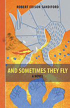 And sometimes they fly : a novel