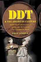 DDT and the American century : global health, environmental politics, and the pesticide that changed the world