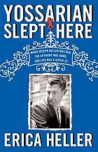 Yossarian slept here : when Joseph Heller was dad, the Apthorp was home, and life was a Catch-22