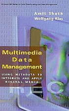 Multimedia data management : using metadata to integrate and apply digital media