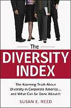 The diversity index : the alarming truth about diversity in corporate America and what can be done about it