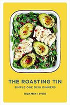The roasting tin : deliciously simple one-dish dinners