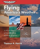Flying America's weather : a pilot's tour of our nation's weather regions