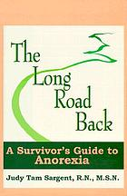 The long road back : a survivor's guide to anorexia