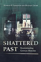 Shattered past : reconstructing German histories