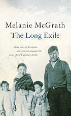 The long exile : a true story of deception and survival among the Inuit of the Canadian Arctic