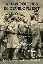 Asian politics in development : essays in honour of Gordon White