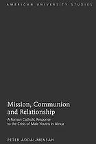 Mission, communion and relationship : a Roman Catholic response to the crisis of male youths in Africa