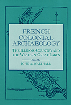 French colonial archaeology : the Illinois country and the western Great Lakes